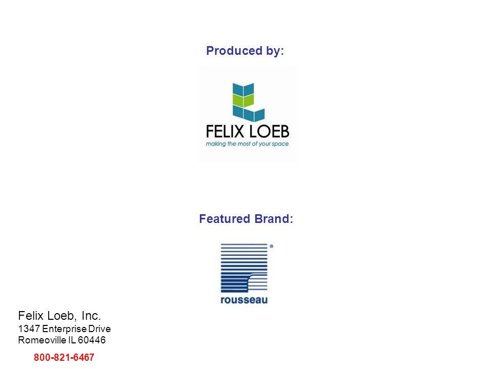 Produced by: Featured Brand: Felix Loeb, Inc. 1347 Enterprise Drive Romeoville IL 60446 800-821-6467