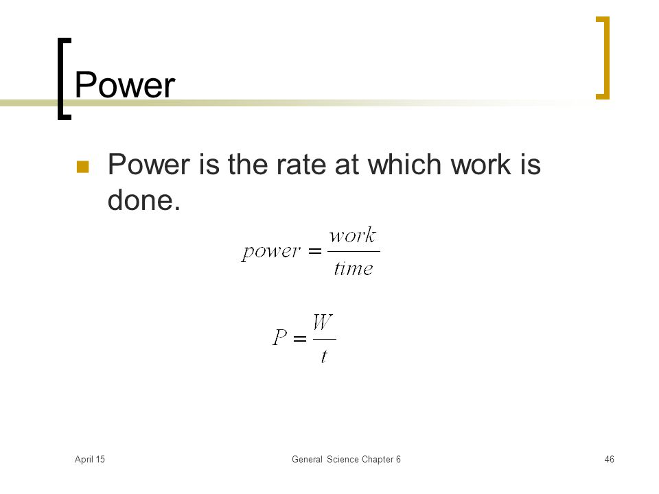 April 15General Science Chapter 646 Power Power is the rate at which work is done.
