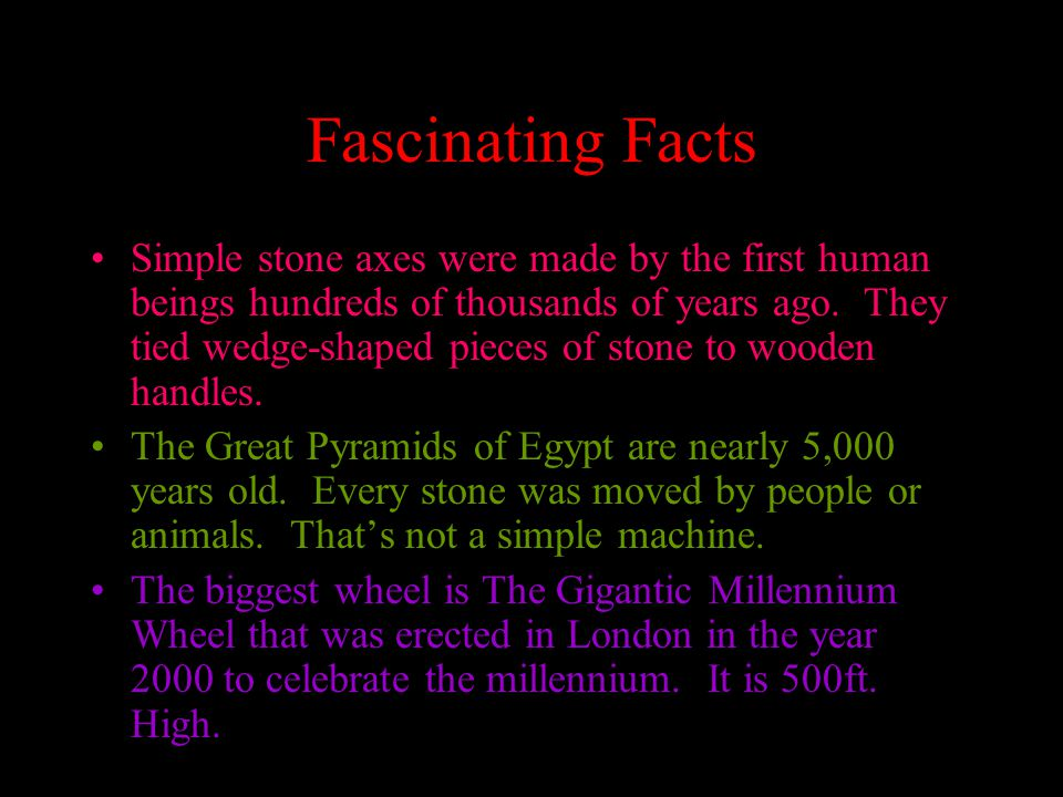 Fascinating Facts Simple stone axes were made by the first human beings hundreds of thousands of years ago.