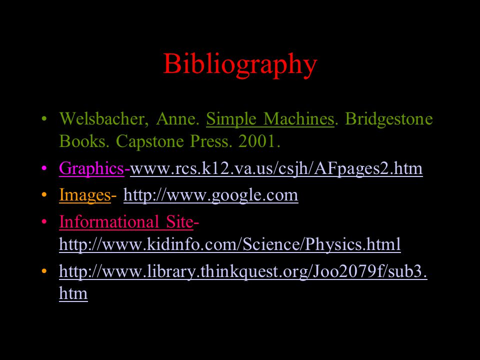 Bibliography Welsbacher, Anne. Simple Machines. Bridgestone Books.