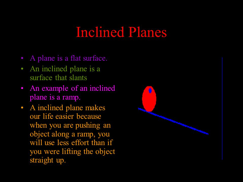 Inclined Planes A plane is a flat surface.