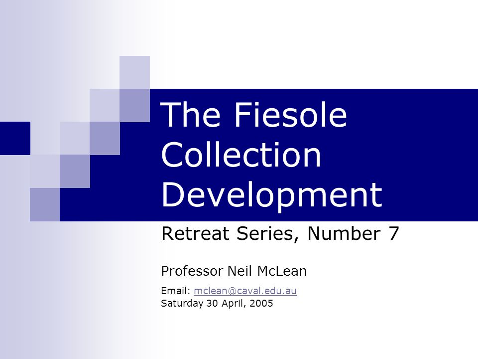 The Fiesole Collection Development Retreat Series, Number 7 Professor Neil McLean Email: mclean@caval.edu.aumclean@caval.edu.au Saturday 30 April, 2005