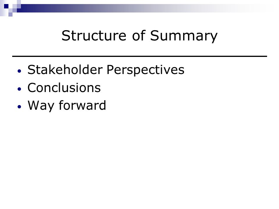 Structure of Summary Stakeholder Perspectives Conclusions Way forward