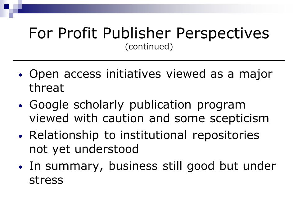 Open Archive Perspectives Much confusion over goals and objectives The core driving force is to change the mode of scholarly communication The distinction between journal publication and archiving of research publications often becomes blurred The various open archives initiatives have had little impact as yet on the international journal publishing industry