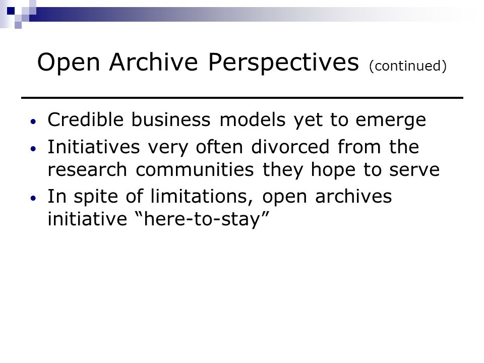 Institutional Repository Perspectives Much talked about in the global arena A lot of relatively fragmented activity The scope of institutional repository roles remains somewhat obscure Still major costing and ownership issues to be addressed The technological requirements are still a matter for further development Institutional repositories likely to evolve rapidly over the next two years