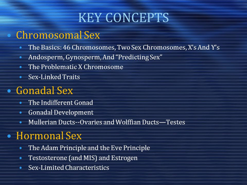 "KEY CONCEPTS Chromosomal Sex The Basics: 46 Chromosomes, Two Sex Chromosomes, X's And Y's Andosperm, Gynosperm, And ""Predicting Sex"" The Problematic X"