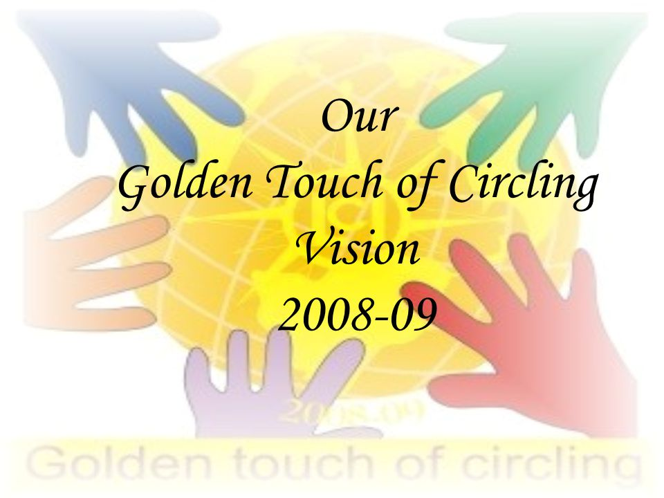 Our Golden Touch of Circling Vision 2008-09