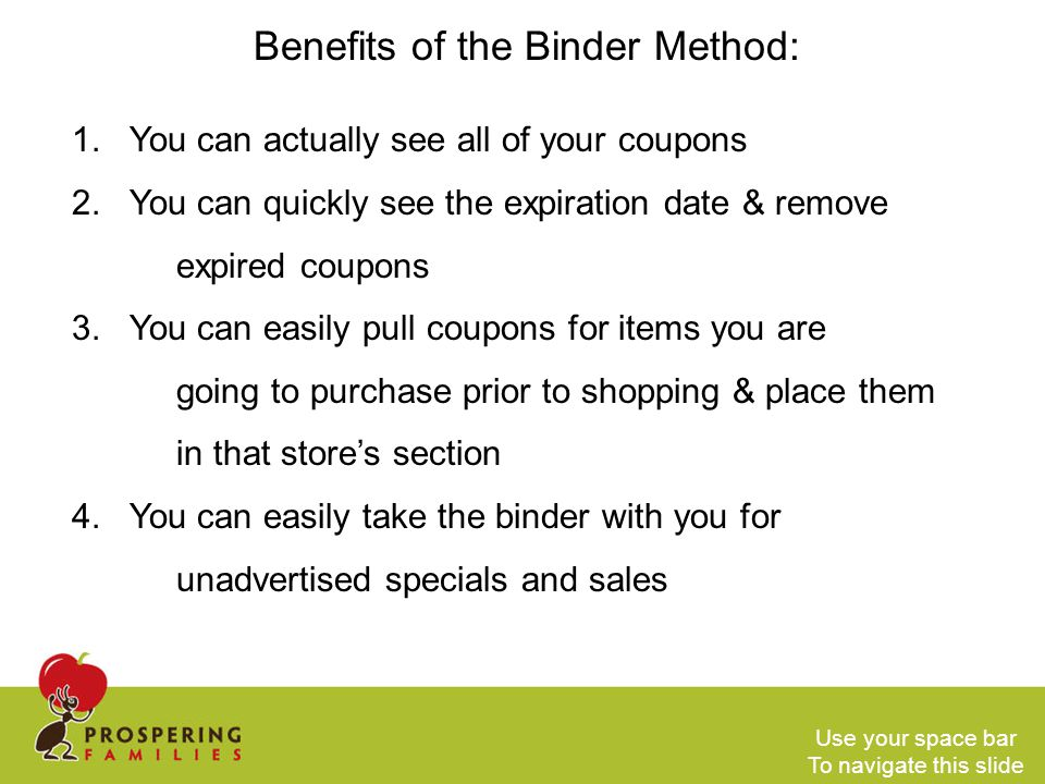Benefits of the Binder Method: 1. You can actually see all of your coupons 2. You can quickly see the expiration date & remove expired coupons 3. You