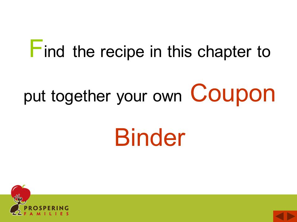 F ind the recipe in this chapter to put together your own Coupon Binder