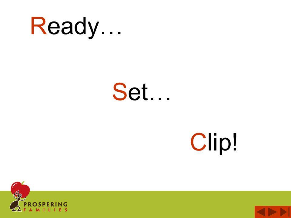 Ready… Clip! Set…