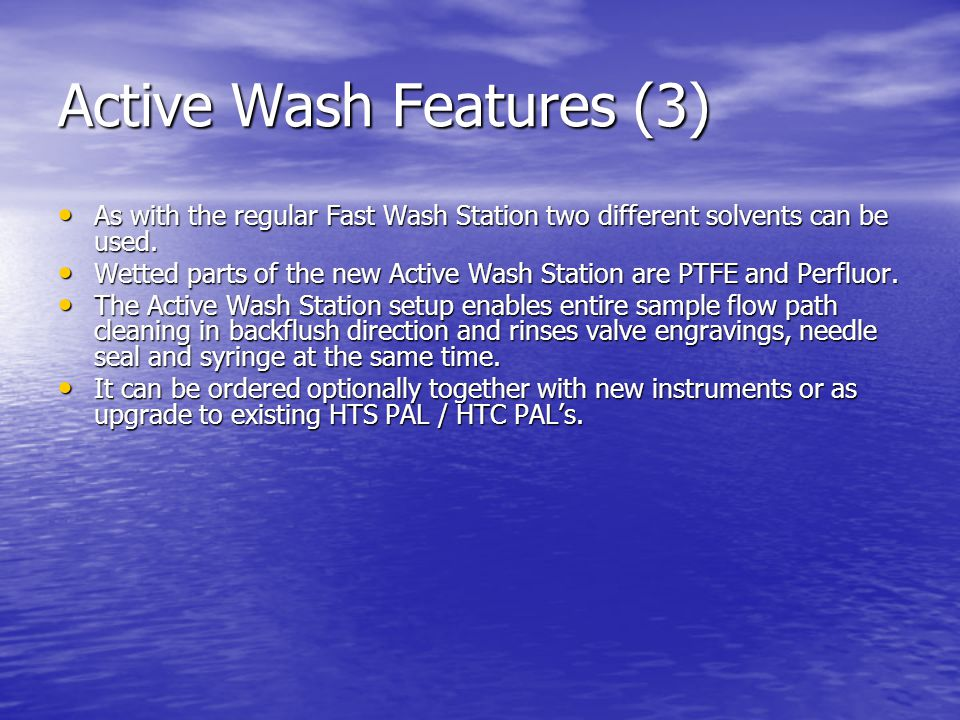Active Wash Features (3) As with the regular Fast Wash Station two different solvents can be used.