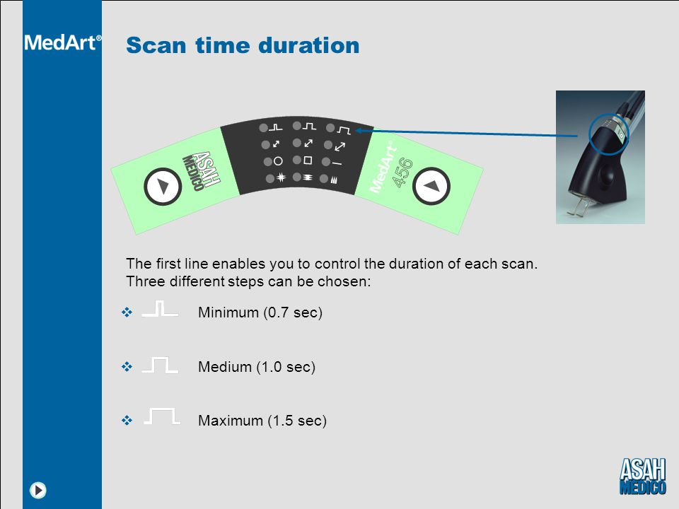 Scan time duration The first line enables you to control the duration of each scan. Three different steps can be chosen:  Minimum (0.7 sec)  Medium