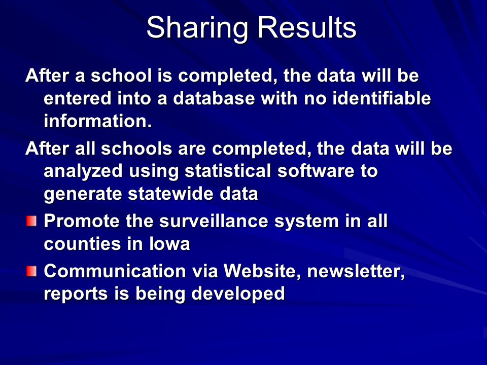 Sharing Results After a school is completed, the data will be entered into a database with no identifiable information.