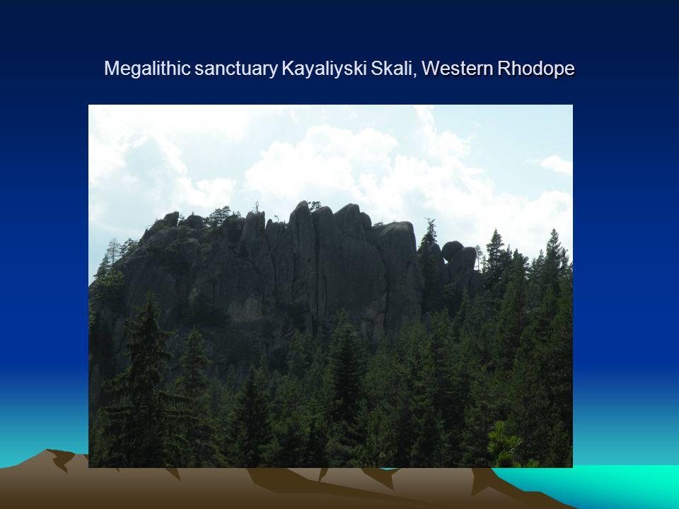 Western Rhodope Megalithic sanctuary Kayaliyski Skali, Western Rhodope