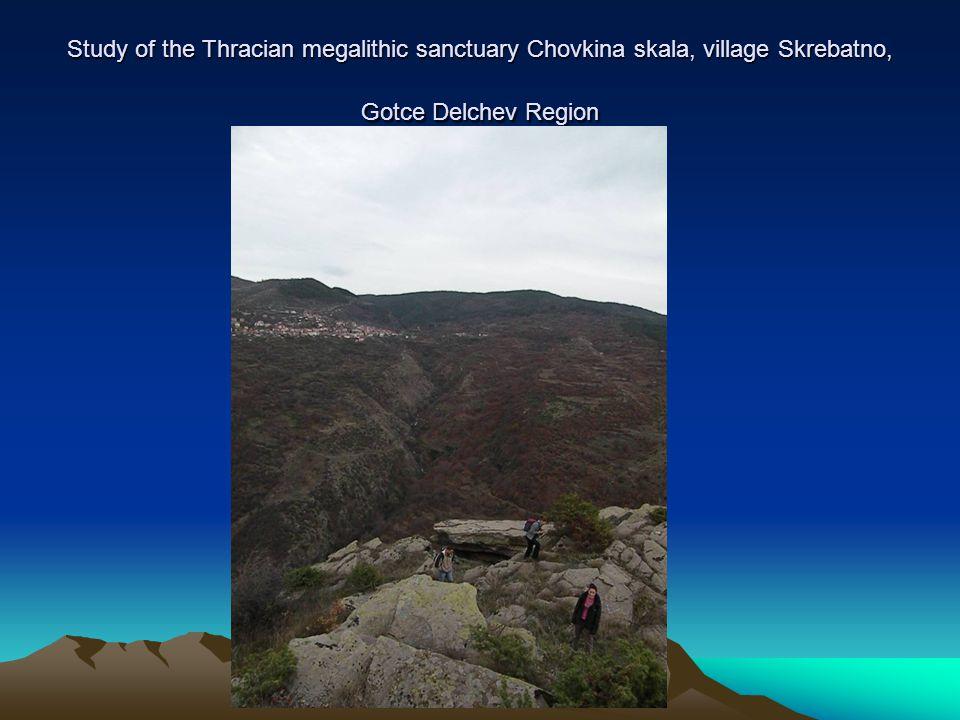 Study of the Thracian megalithic sanctuary Chovkina skala, village Skrebatno, Gotce Delchev Region