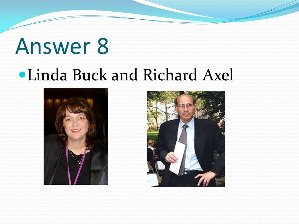 Answer 8 Linda Buck and Richard Axel