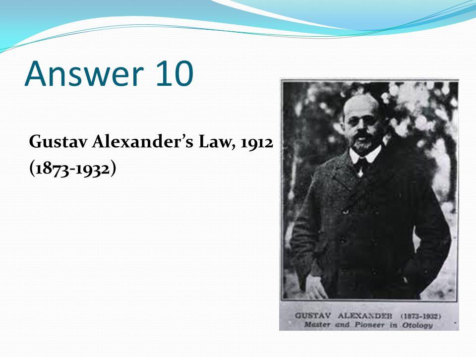 Answer 10 Gustav Alexander's Law, 1912 (1873-1932)