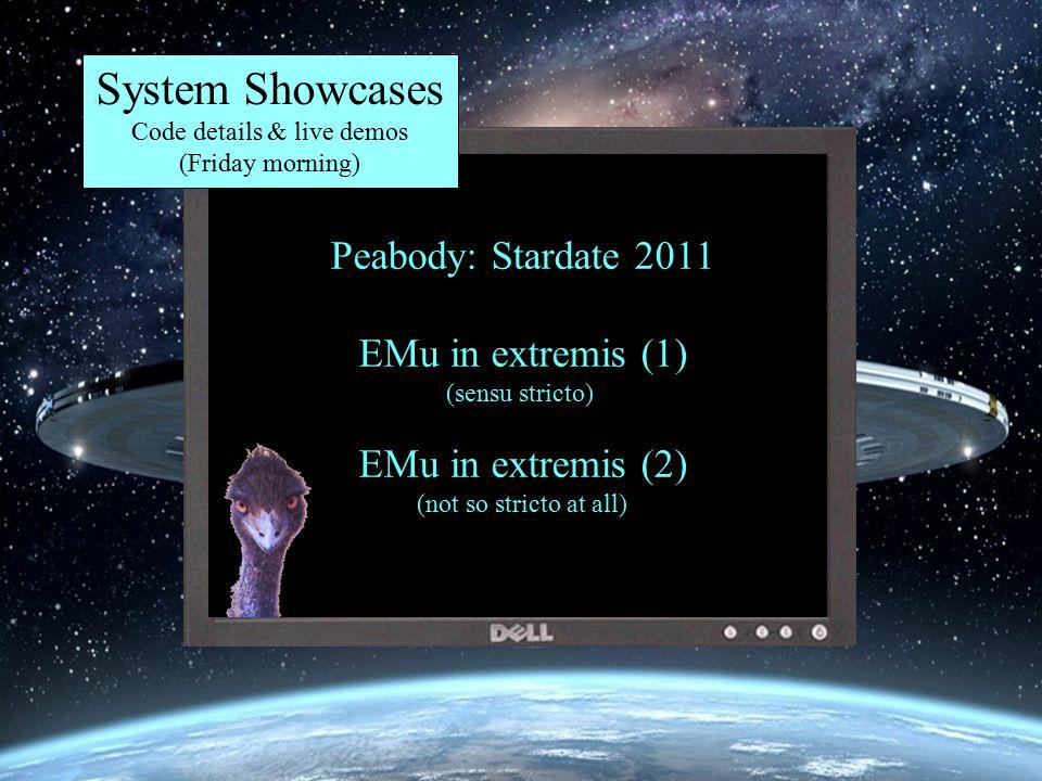 Peabody: Stardate 2011 EMu in extremis (1) (sensu stricto) EMu in extremis (2) (not so stricto at all) System Showcases Code details & live demos (Friday morning)