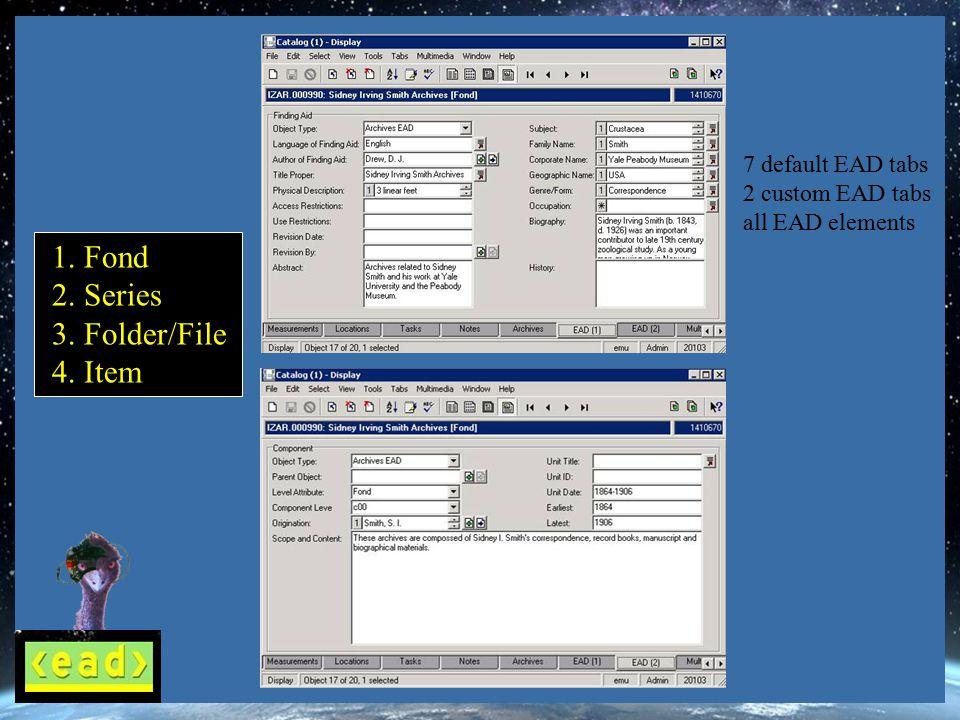 1. Fond 2. Series 3. Folder/File 4. Item 7 default EAD tabs 2 custom EAD tabs all EAD elements