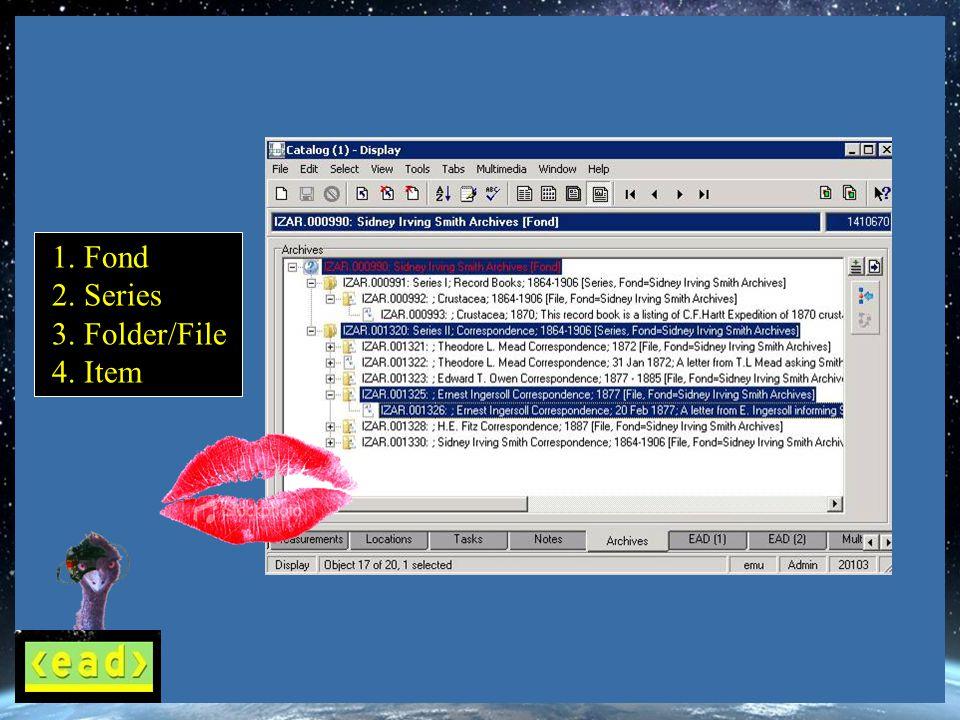 1. Fond 2. Series 3. Folder/File 4. Item