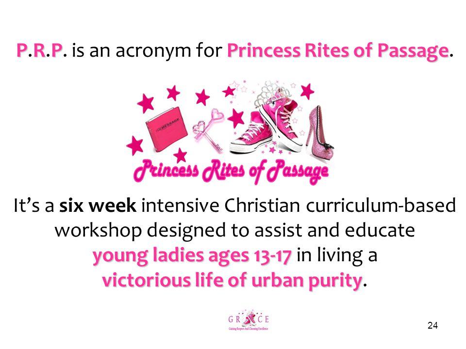 PRPPrincess Rites of Passage P.R.P.is an acronym for Princess Rites of Passage.