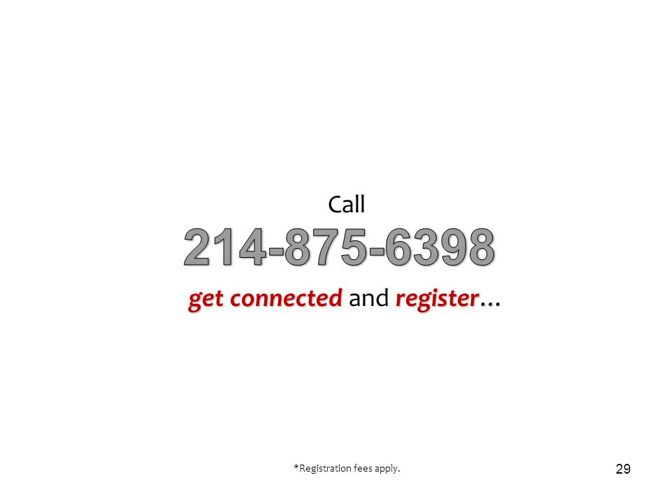 Call get connectedregister… get connected and register… *Registration fees apply. 29