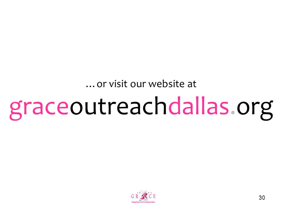 …or visit our website at graceoutreachdallas.org 30