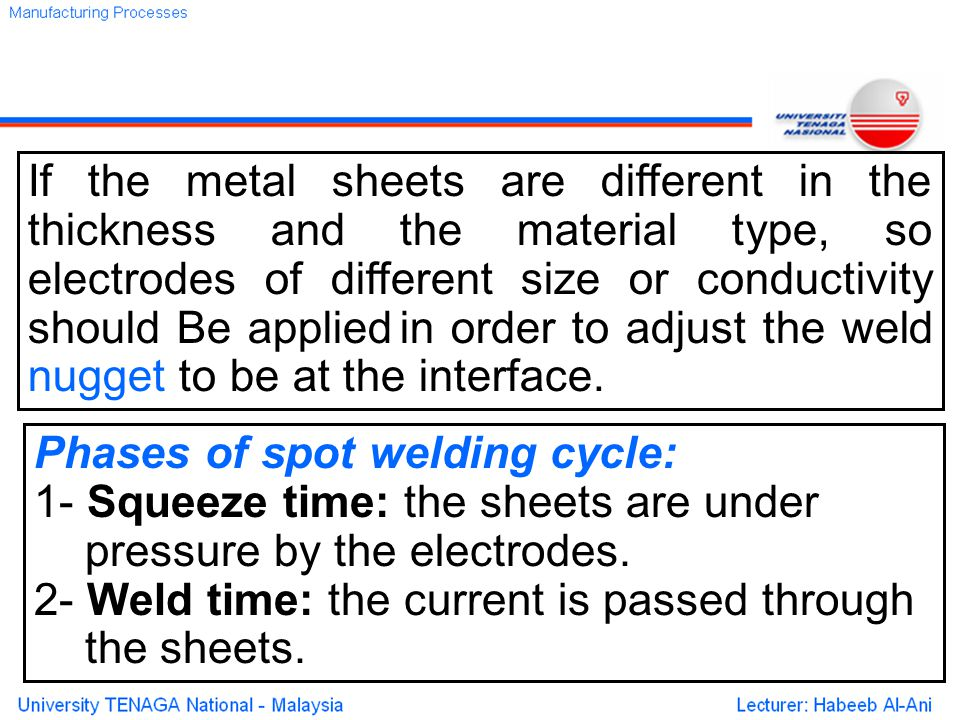 If the metal sheets are different in the thickness and the material type, so electrodes of different size or conductivity should Be applied in order to adjust the weld nugget to be at the interface.