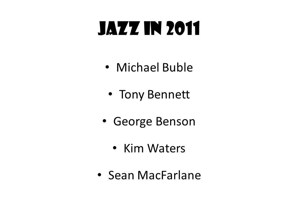 Jazz in 2011 Michael Buble Tony Bennett George Benson Kim Waters Sean MacFarlane