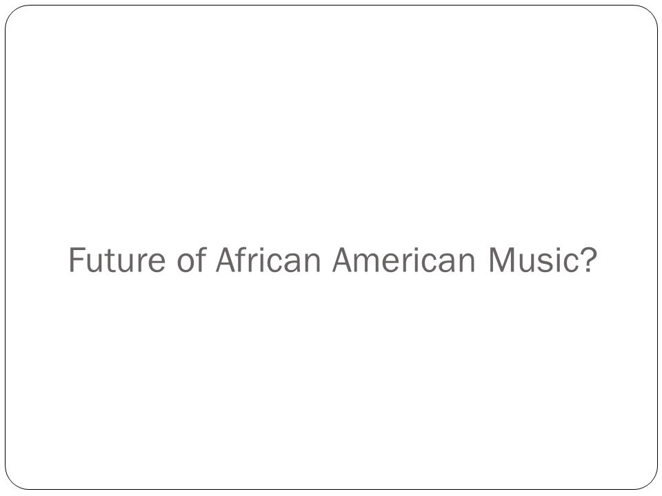 Future of African American Music?