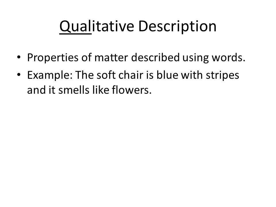 Qualitative Description Properties of matter described using words.
