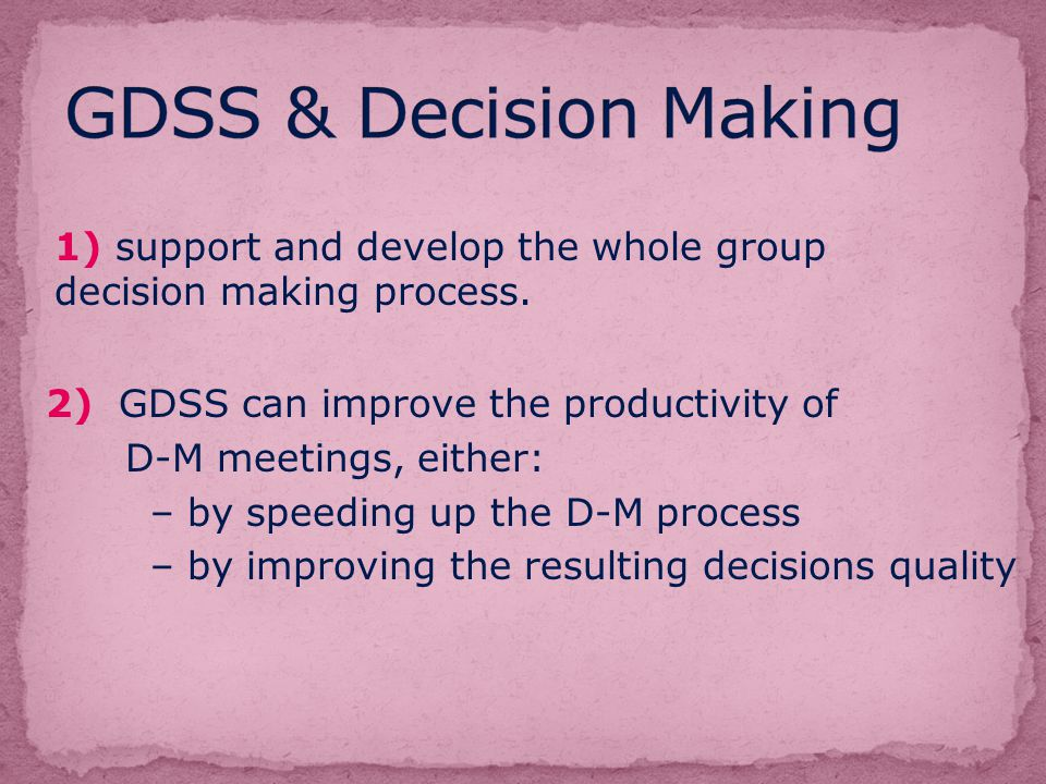 GDSS offers an effective and rapid way to collect and evaluate the information about customer needs.