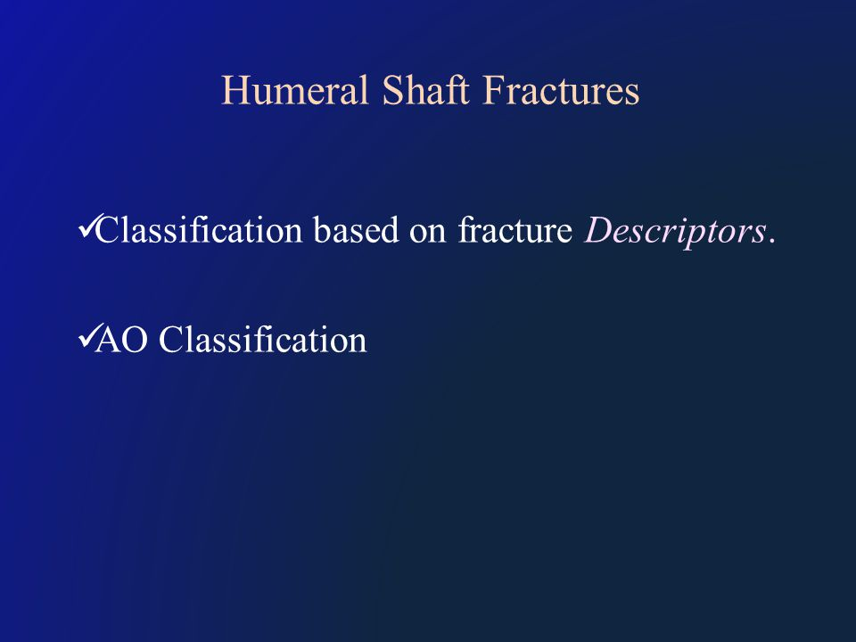 Humeral Shaft Fractures Classification based on fracture Descriptors. AO Classification