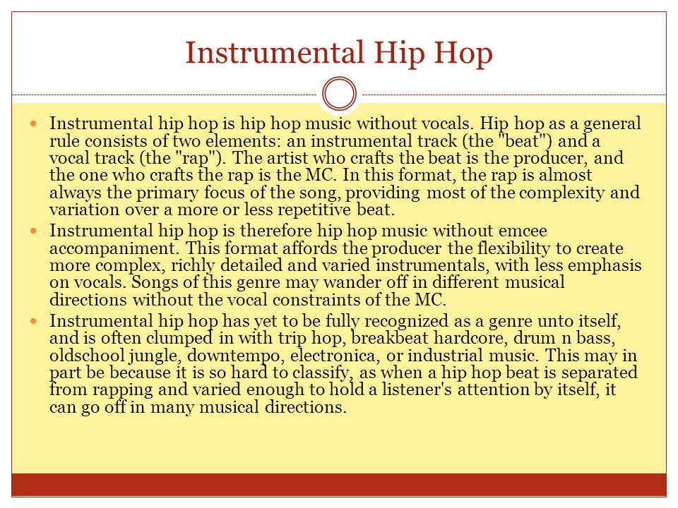 Instrumental Hip Hop Instrumental hip hop is hip hop music without vocals.
