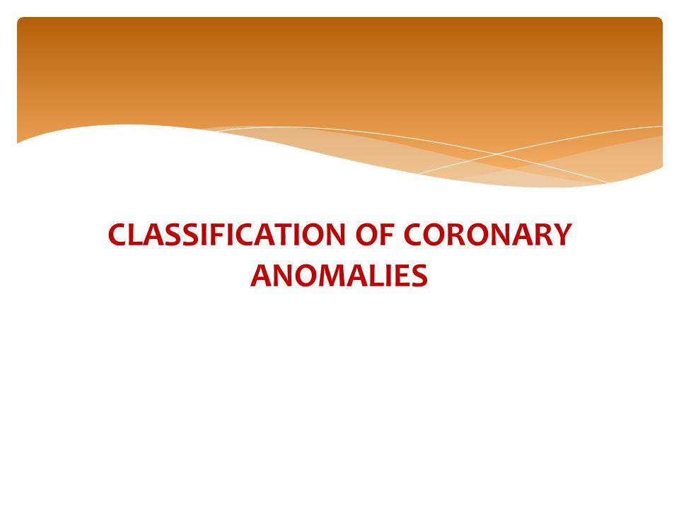 CLASSIFICATION OF CORONARY ANOMALIES