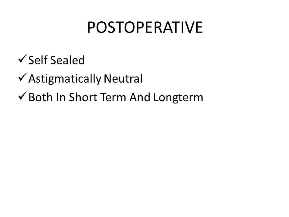 POSTOPERATIVE Self Sealed Astigmatically Neutral Both In Short Term And Longterm