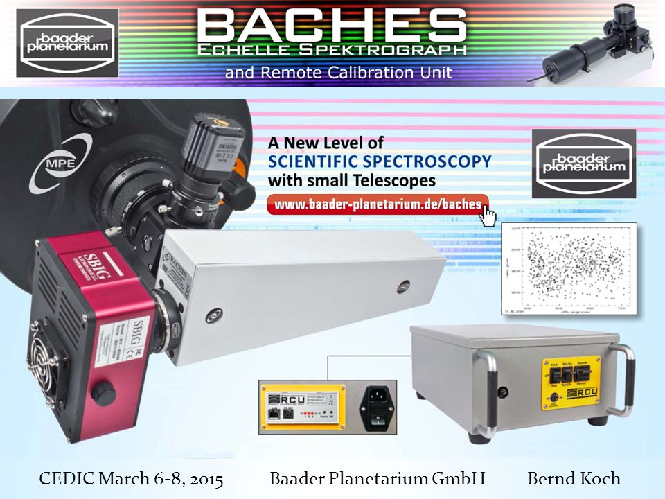 """The BACHES Echelle Spectrograph BACHES is the acronym for BAsic ECHElle Spectrograph """"Echelle is a french word, which means """"ladder Developed by ESO Scientists and Baader Planetarium GmbH"""