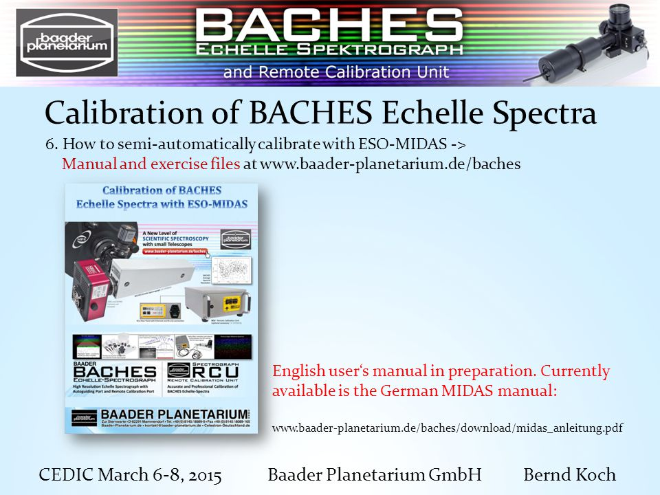CEDIC March 6-8, 2015 Baader Planetarium GmbH Bernd Koch Calibration of BACHES Echelle Spectra 6.