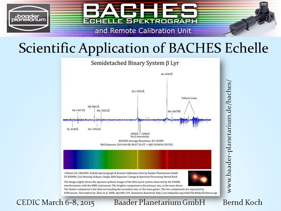 CEDIC March 6-8, 2015 Baader Planetarium GmbH Bernd Koch Scientific Application of BACHES Echelle http://www.baader-planetarium.de/baches/download/beta_lyr_baches_poster_e2_bernd_koch.pdf