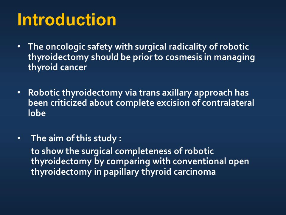 110 patients with papillary thyroid carcinoma were enrolled from April, 2009 through February 2011 All underwent total thyroidectomty and 30 mci RAI ablation therapy 55 underwent conventional open thyroidectomy 55 underwent robotic thyroidectomy Definite extrathyroidal tumor invasion, lateral neck node metastases, perinodal infiltration at a metastatic lymph node, or distant metastasis were excluded Patients and Methods