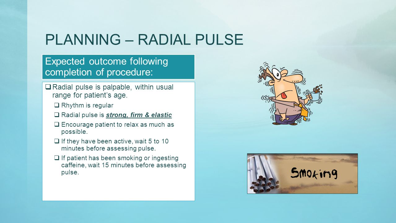 PLANNING – RADIAL PULSE Expected outcome following completion of procedure:  Radial pulse is palpable, within usual range for patient's age.