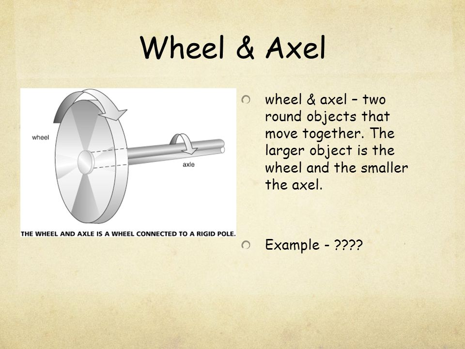 Wheel & Axel wheel & axel – two round objects that move together.
