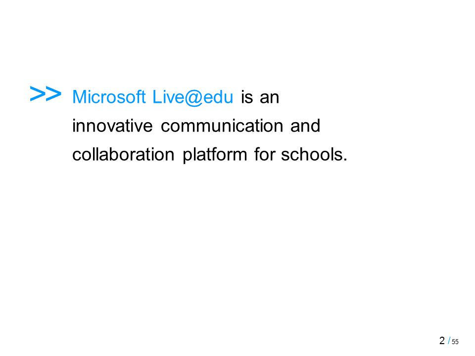 2 / 55 >> Microsoft Live@edu is an innovative communication and collaboration platform for schools.