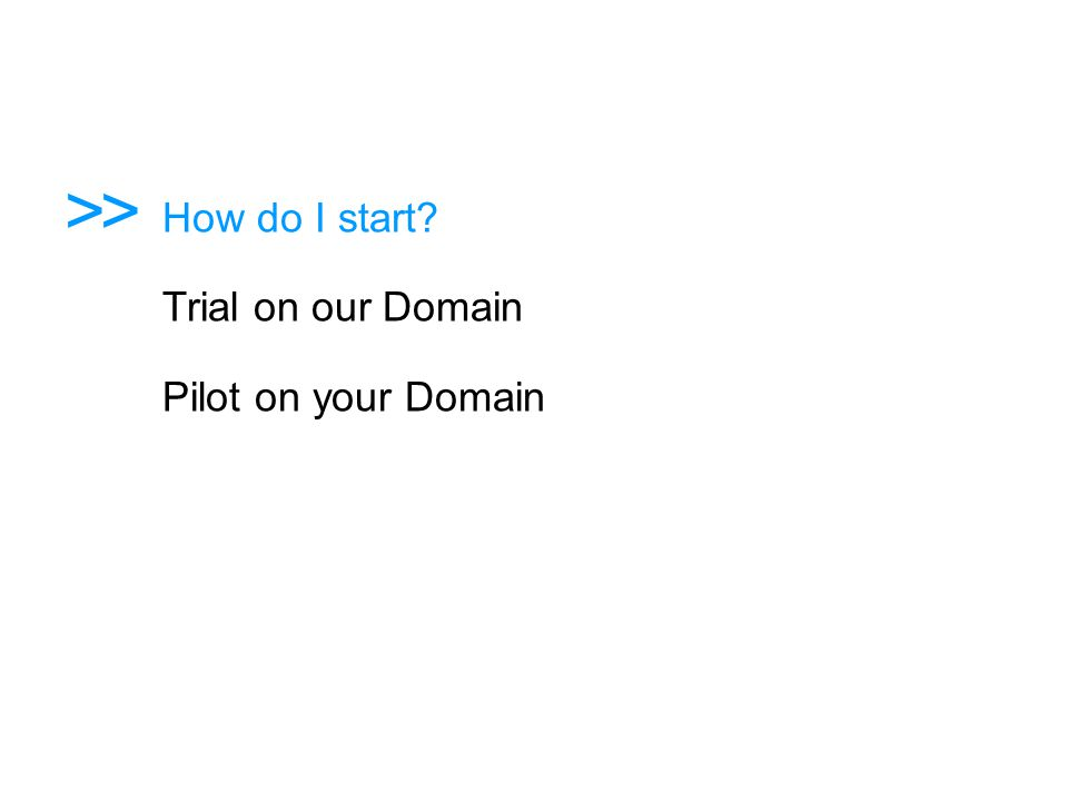 >> How do I start Trial on our Domain Pilot on your Domain