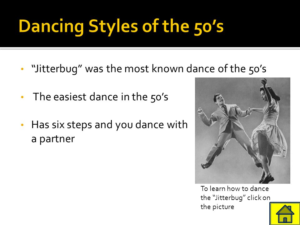 Jitterbug was the most known dance of the 50's The easiest dance in the 50's Has six steps and you dance with a partner To learn how to dance the Jitterbug click on the picture