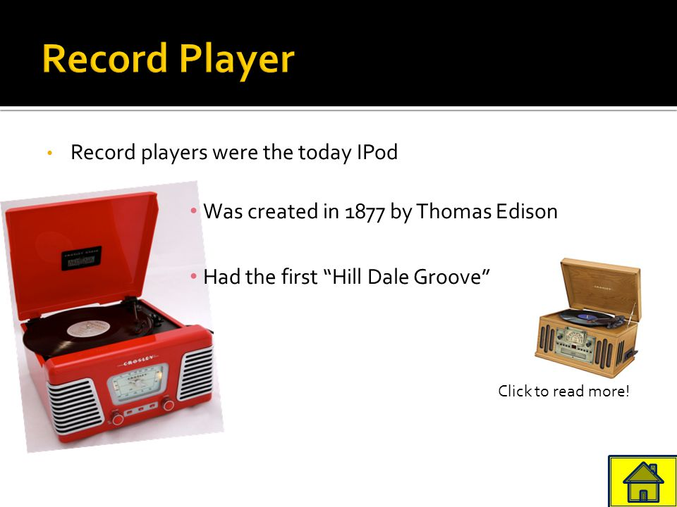 Record players were the today IPod Was created in 1877 by Thomas Edison Had the first Hill Dale Groove Click to read more!