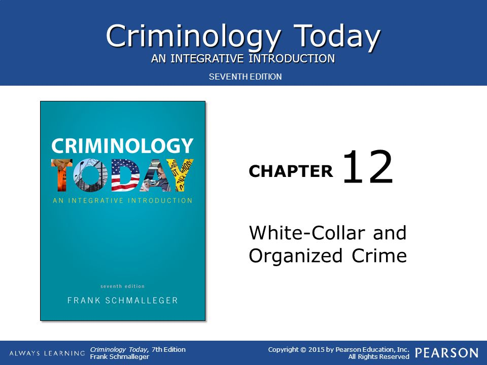 Criminology Today, 7th Edition Frank Schmalleger Copyright © 2015 by Pearson Education, Inc. All Rights Reserved Criminology Today AN INTEGRATIVE INTR