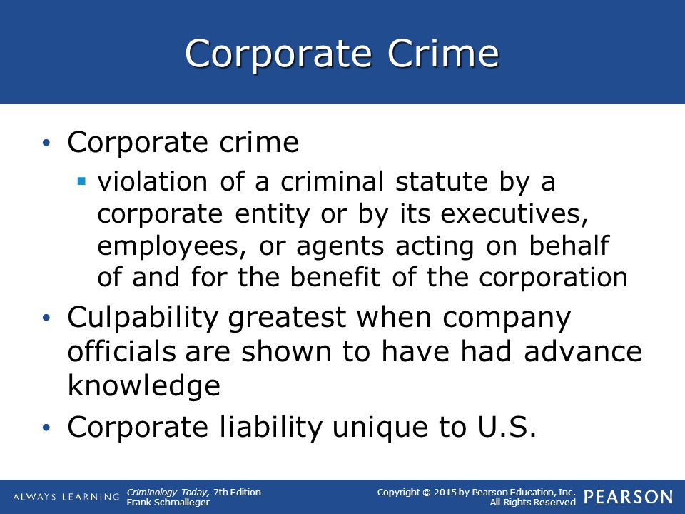 Copyright © 2015 by Pearson Education, Inc. All Rights Reserved Criminology Today, 7th Edition Frank Schmalleger Corporate Crime Corporate crime  vio