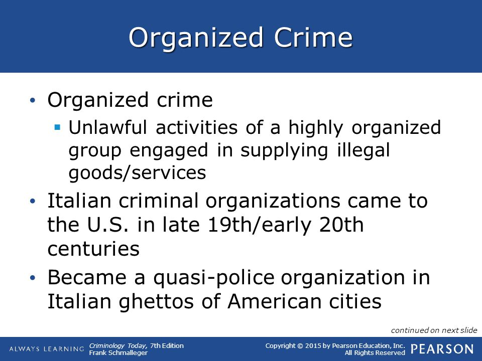 Copyright © 2015 by Pearson Education, Inc. All Rights Reserved Criminology Today, 7th Edition Frank Schmalleger Organized Crime Organized crime  Unl