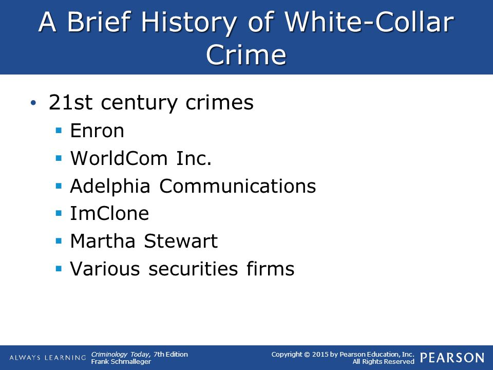 Copyright © 2015 by Pearson Education, Inc. All Rights Reserved Criminology Today, 7th Edition Frank Schmalleger A Brief History of White-Collar Crime